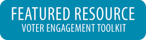 Featured Resource: Voter Engagement Toolkit