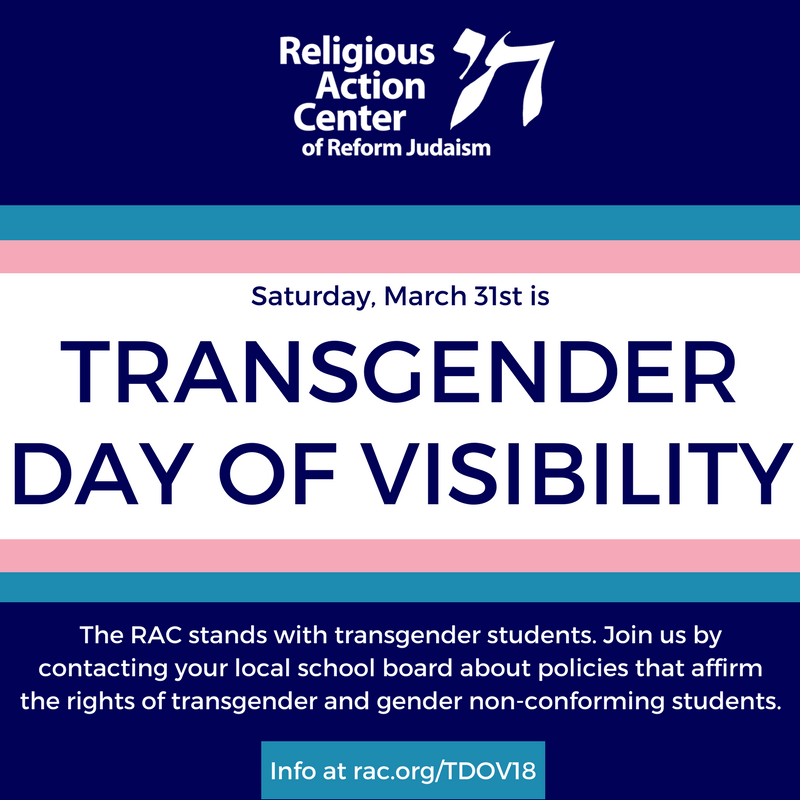 Saturday, March 31st is Transgender Day of Visibility The RAC stands with transgender students. Join us by contacting your local school board about policies that affirm the rights of transgender and gender non-conforming students. Info at rac.org/TDOV18