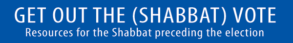 Resources for the Shabbat preceding the election